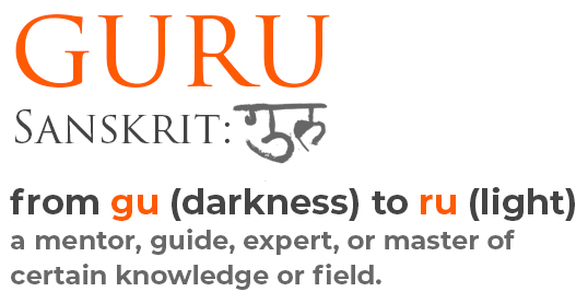 Guru - from gu (darkness) to ru (light) a mentor, guide, expert, or master of certain knowledge or field.